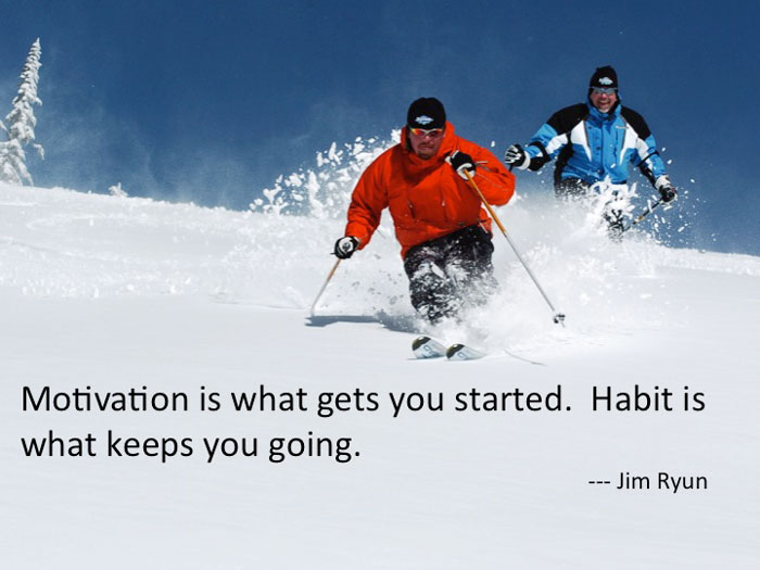 Motivation is what gets you started. Habit is what keeps you going. John Ryun